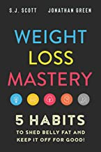 Weight Loss Mastery: 5 Habits to Shed Belly Fat and Keep it Off for Good (English Edition)