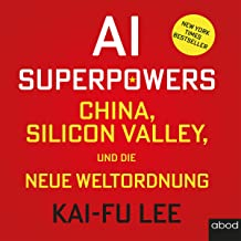 AI-Superpowers (German edition): China, Silicon Valley und die neue Weltordnung