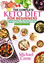 The Complete Keto Diet For Beginners: A Simple Ketogenic Diet Approach for Rapid Weight loss Plus Keto Diet Meal Plan (2nd Edition)