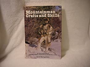 Mountainman Crafts and Skills: An Illustrated Guide to Clothing, Shelter, Equipment, and Wilderness Living