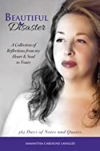 Beautiful Disaster: A Collection of Reflections From My Heart & Soul to Yours: 365 Days of Notes & Quotes (Volume Book 1)
