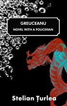 Greuceanu - Novel with a Policeman: Heroes, Gangsters and Diamonds (Profusion Gold)