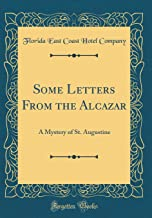 Some Letters From the Alcazar: A Mystery of St. Augustine (Classic Reprint)