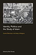 Identity, Politics and the Study of Islam: Current Dilemmas in the Study of Religions (Culture on the Edge: Studies in Identity Formation)