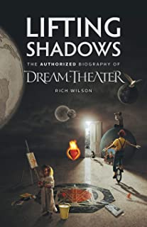 Lifting Shadows The Authorized Biography of Dream Theater