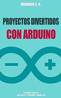 Proyectos divertidos con Arduino: Para aprender haciendo: de