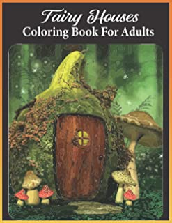 Fairy Houses coloring book for adults: An Adults Mushroom Houses Coloring Book Featuring Fantasy Mushroom Fairy Tale Homes...