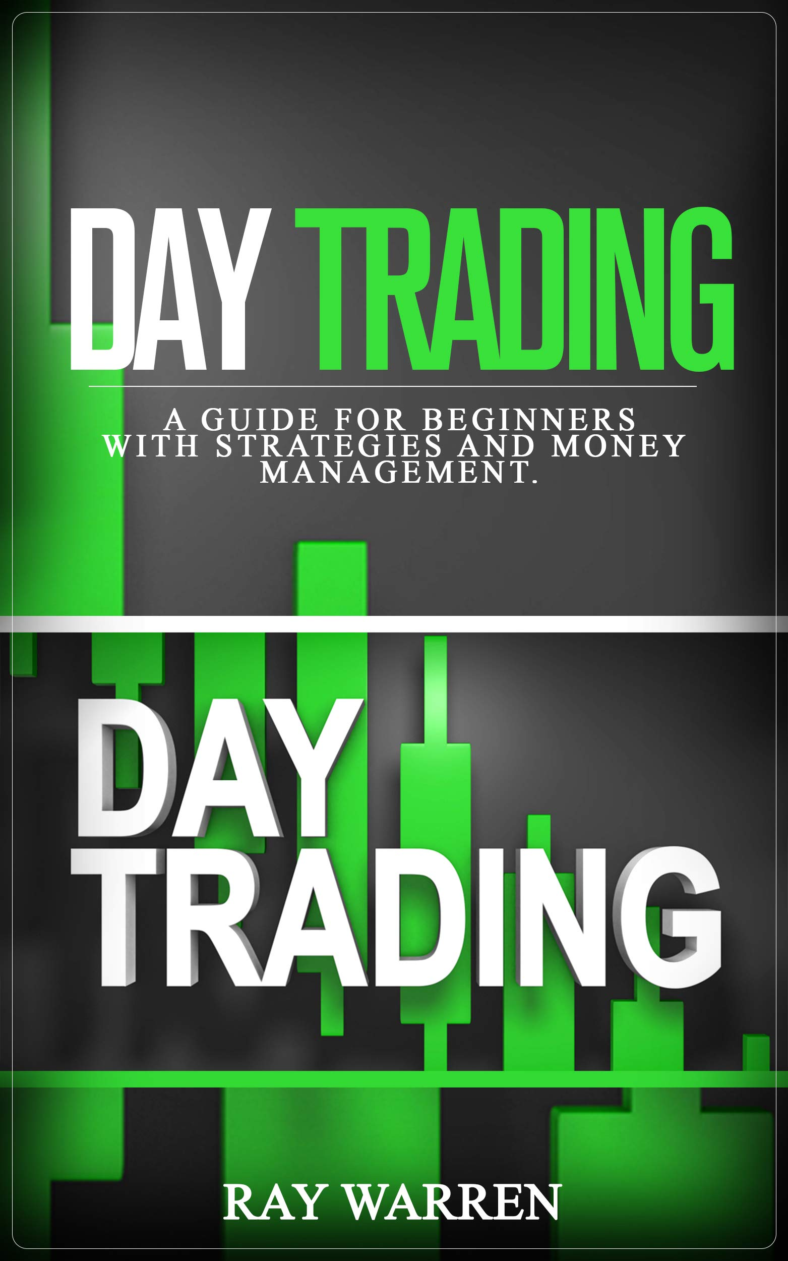 DAY TRADING: A guide for beginners with strategies and money management