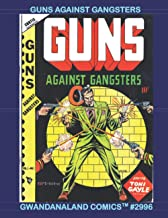 Guns Against Gangsters: Gwandanaland Comics #2996 -- Fight Fire With Fire - Using Guns to Stop the Criminals -- The Classi...