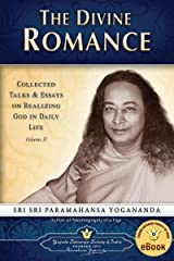The Divine Romance: Collected Talks & Essays on Realizing God in Daily Life, Volume II Kindle Edition