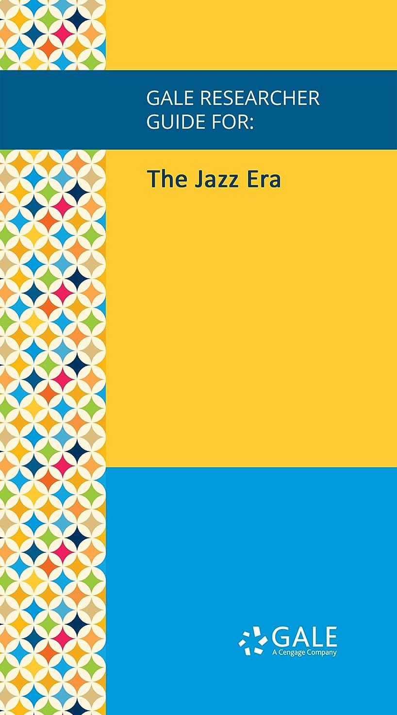 フィードオン治安判事子孫Gale Researcher Guide for: The Jazz Era (English Edition)
