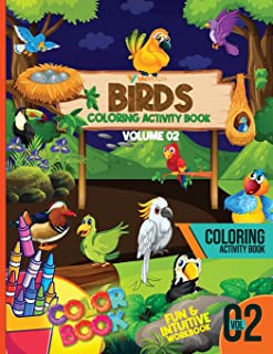 Bird Coloring Activity Book Volume 02: Intuitive, Educational Bird Coloring Workbook For Toddlers And Kids Age 4-8 With Fu...