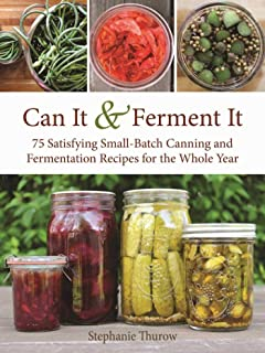 Can It & Ferment It: More Than 75 Satisfying Small-Batch Canning and Fermentation..