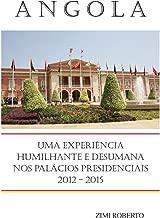 Angola: Uma Experiência Desumana e Humilhante nos Palácios Presidenciais 2012 - 2015