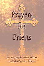 Prayers for Priests: Let Us Stir the Heart of God on Behalf of Our Priests