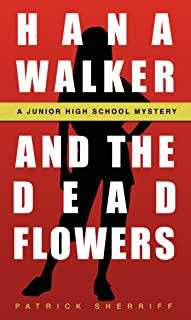 Hana Walker and The Dead Flowers: A Junior High School Mystery (A Hana Walker Junior High School Mystery Book 1) (English Edition)