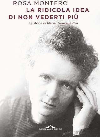 La ridicola idea di non vederti più: La storia di Marie Curie e la mia