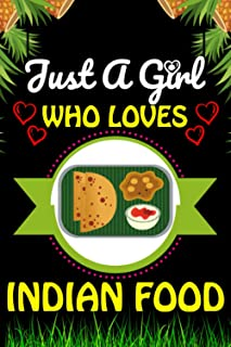 Just A Girl Who loves Indian food: Indian Foods Lover Blank Lined Composition Notebook Gift For Him, Girlfriend, Girls, Si...