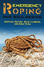 Emergency Roping and Bouldering: Survival Roping, Rock-Climbing, and Knot Tying: 5