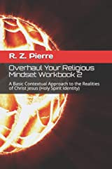 Overhaul Your Religious Mindset Workbook 2: A Basic Contextual Approach to the Realities of Christ Jesus (Holy Spirit Identity) Paperback