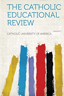 The Catholic Educational Review Volume 7