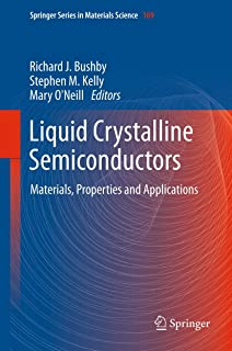 Liquid Crystalline Semiconductors: Materials, properties and applications (Springer Series in Materials Science Book 169)