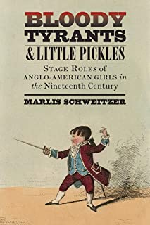 Bloody Tyrants and Little Pickles: Stage Roles of Anglo-American Girls in the Nineteenth Century