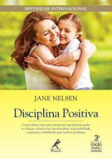 Disciplina positiva: O guia clássico para pais e professores que desejam ajudar as crianças a desenvolver autodisciplina, ...