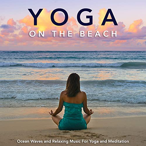 Yoga on the Beach: Ocean Waves and Relaxing Music For Yoga