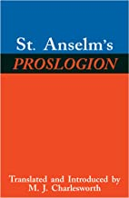 St. Anselm's Proslogion, with A Reply on Behalf of the Fool by Gaunilo and The Author's Reply to Gaunilo