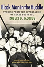 Black Man in the Huddle: Stories from the Integration of Texas Football (Swaim-Paup Sports Series, sponsored by James C. '74 & Debra Parchman Swaim and T. Edgar '74 & Nancy Paup)