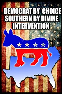 Democrat By Choice Southern By Divine Intervention: Blank Line Journal