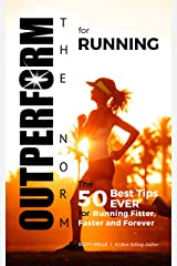 OUTPERFORM THE NORM for Running (Instructional Videos and Running Plans Included): The 50 Best Tips EVER for Running Fitter, Faster and Forever Kindle Edition