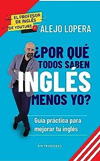 ¿Por qué todos saben inglés menos yo?: Guía práctica para mejorar tu inglés (Spanish Edition)