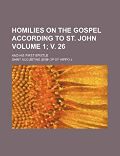 Homilies on the Gospel According to St. John Volume 1; V. 26; And His First Epistle