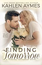 Finding Tomorrow, A sexy, angsty, suspense filled, all-the-feels protector romance and HEA: A Trading Yesterday Novel