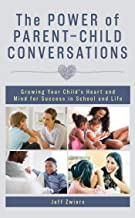 The Power of Parent-Child Conversations: Growing Your Child's Heart and Mind for Success in School and Life