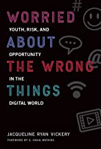 Worried About the Wrong Things: Youth, Risk, and Opportunity in the Digital World (The John D. and Catherine T. MacArthur Foundation Series on Digital Media and Learning)