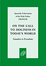 On the Call to Holiness in Today's World - Rejoice and Be Glad!: Gaudete et Exsultate