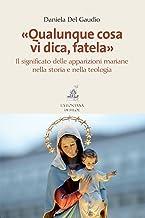 «Qualunque cosa vi dica, fatela»: Il significato delle apparizioni mariane nella storia e nella teologia (Italian Edition)