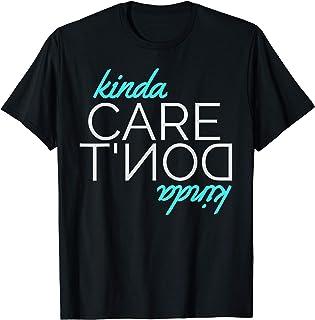 I Kinda Dont Care - Funny Sarcastic T-Shirt