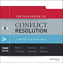 The Handbook of Conflict Resolution (3rd Edition): Theory and Practice