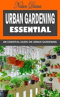 URBAN GARDENING ESSENTIAL: An Essential Guide on Urban Gardening