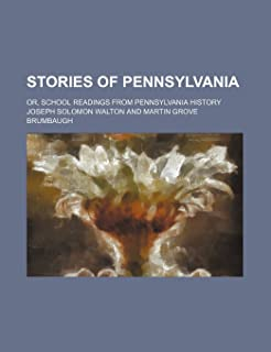 Stories of Pennsylvania; Or, School Readings from Pennsylvania History