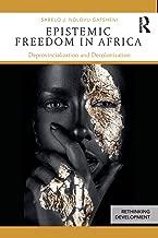 Epistemic Freedom in Africa (Rethinking Development)