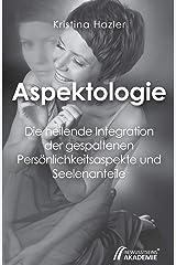 Aspektologie: Die heilende Integration der gespaltenen Persönlichkeitsaspekte und Seelenanteile Kindle Ausgabe