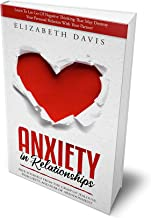 Anxiety In Relationships: Free Yourself From The Grasp Of Jealousy, Insecurity, And Fear Of Abandonment While Letting Go O...