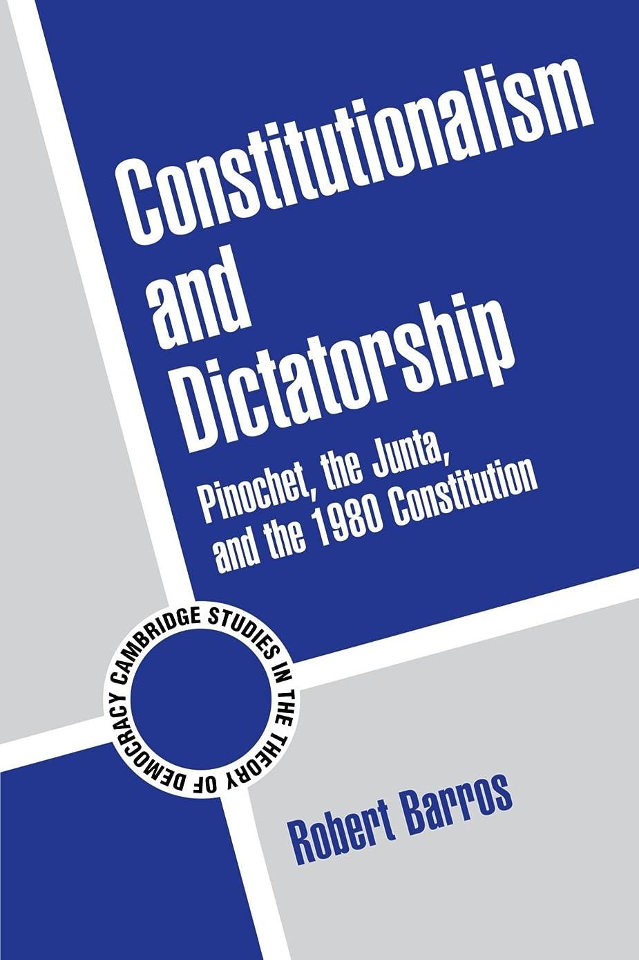 個人的にペスト犯人Constitutionalism and Dictatorship: Pinochet, the Junta, and the 1980 Constitution (Cambridge Studies in the Theory of Democracy)