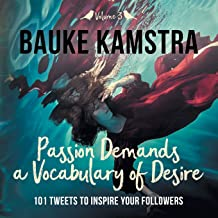 Passion Demands a Vocabulary of Desire: Volume 3: 101 Tweets to Inspire Your Followers (3)