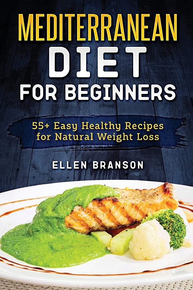 制約機密口述Mediterranean diet for beginners: 55+ Easy Healthy Recipes for Natural Weight Loss
